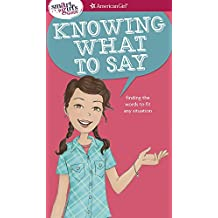 A Smart Girl's Guide: Knowing What to Say: Finding the Words to Fit Any Situation (Smart Girl's Guides)