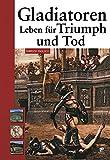 Gladiatoren: Leben für Triumph und Tod - Fabrizio Paolucci