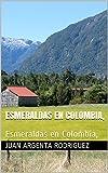 Esmeraldas en Colombia,: Esmeraldas en Colombia,