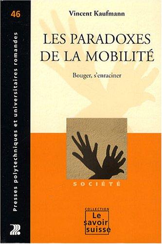 Les paradoxes de la mobilité : Bouger, s'enraciner par Vincent Kaufmann