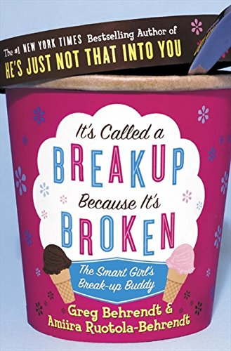 It's Called a Break-Up Because It's Broken: The Smart Girl's Breakup Buddy