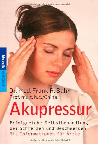 Akupressur: Erfolgreiche Selbstbehandlung bei Schmerzen und Beschwerden