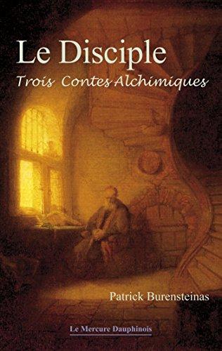 Le Disciple: Trois contes alchimiques par Patrick Burensteinas