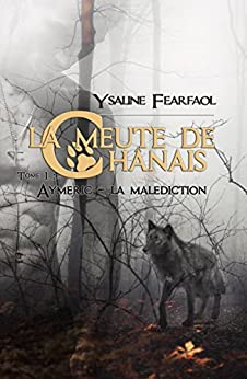 La meute de Chânais tome 1: Aymeric - la malédiction (French Edition) by [Fearfaol, Ysaline]