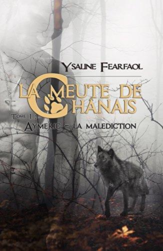La meute de Chânais tome 1: Aymeric - la malédiction par Ysaline Fearfaol