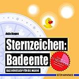 Sternzeichen: Badeente: Das Horoskop für die Wanne (Badebuch) (Badebücher für Erwachsene / Wasserfeste Bücher für große Leser) - Anja Bagus