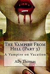 The Vampire from Hell (Part 3) - A Vampire on Vacation by Ally Thomas (2012-07-01)