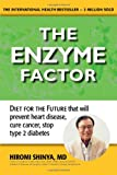 The Enzyme Factor: Diet for the Future That Will Prevent Diabetes, Cure Cancer, and Stop Arthritis