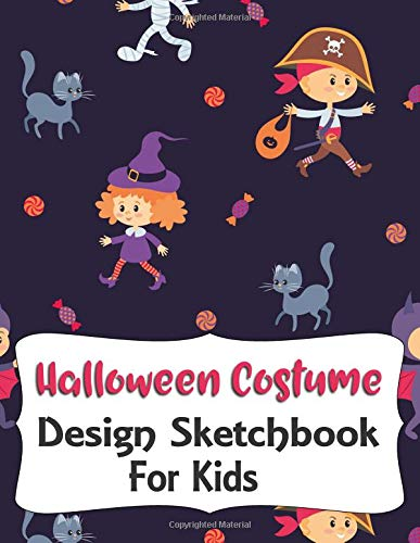 Halloween Costume Design Sketchbook For Kids: With Girl And Boy Fashion Figure Templates (Halloween Activities For Kids, Band 7)