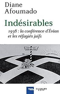Indésirables: 1938 : La conférence d'Evian et les réfugiés juifs par Diane Afoumado
