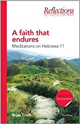 A Faith That Endures: Meditations on Hebrews 11 (Reflections) by Brian Croft (2011-11-30)
