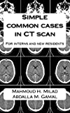 Image de Simple common cases in CT scan: For interns and new residents (English Edition)