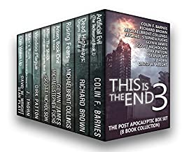 This is the End 3: The Post-Apocalyptic Box Set (8 Book Collection) (English Edition) von [Thorn, J., Barnes, Colin F., Brown, Richard, Collings, Michaelbrent, James, Glynn, Fuchs, Michael Stephen, Nicholson, Scott, Patton, Dirk, Wright, David W., Platt, Sean]