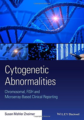 Cytogenetic Abnormalities: Chromosomal, FISH, and Microarray-Based Clinical Reporting