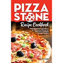 Pizza Stone Recipe Cookbook: Cooking Delicious Pizza Craft Recipes For Your Grill and Oven or BBQ, Non Stick Round, Square or Rectangular ThermaBond Baking ... Stone Recipes Book 1) (English Edition)