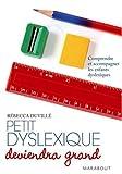Petit dyslexique deviendra grand - Comprendre et accompagner les enfants dyslexiques