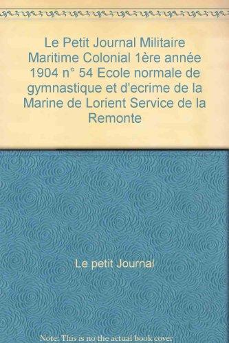 Le Petit Journal Militaire Maritime Colonial 1ère année 1904 n° 54 Ecole normale de gymnastique et d'ecrime de la Marine de Lorient Service de la Remonte