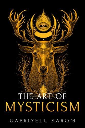 The Art of Mysticism: Practical Guide to Mysticism & Spiritual Meditations por Gabriyell Sarom
