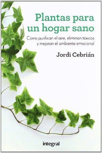 Plantas para un hogar sano: Purifican el aire, eliminan toxinas y mejoran el ambiente emocional (OTROS INTEGRAL) por JORDI CEBRIAN PUYUELO