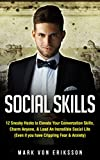 Social Skills: 12 Sneaky Hacks to Elevate Your Conversation Skills, Charm Anyone, & Lead An Incredible Social Life (Even if you have Crippling Fear & Anxiety) (Human Psychology Series Book 3)