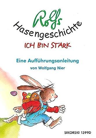 Rolfs Hasengeschichte: Ich bin stark - eine Aufführungsanleitung von Wolfgang Nier