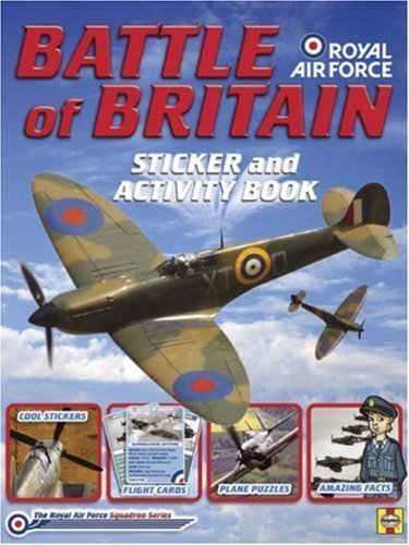 Battle of Britain: Sticker and Activity Book (RAF Squadron Series) by Boyle, Helen (Designer), and Kelleher, Damian (Text by) ( 2007 )