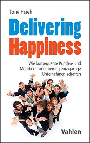 delivering-happiness-wie-konsequente-kunden-und-mitarbeiterorientierung-einzigartige-unternehmen-sch