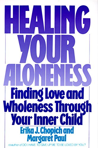 Healing Your Aloneness Finding Love and Wholeness Through Your Inner Child