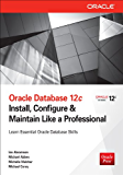 Oracle Database 12c Install, Configure & Maintain Like a Professional: Install, Configure & Maintain Like a Professional (Oracle Press)