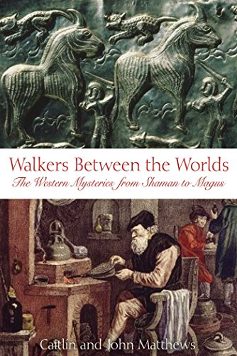 Walkers Between the Worlds: The Western Mysteries from Shaman to Magus (English Edition)