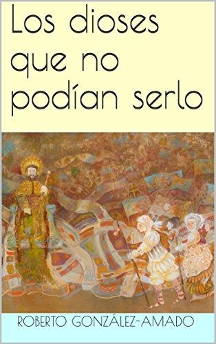 Los dioses que no podían serlo por Roberto González-Amado
