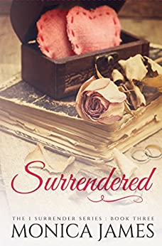 Surrendered (I Surrender Series Book 3) by [James, Monica]
