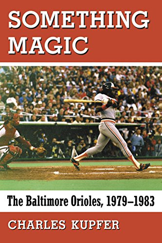 Something Magic: The Baltimore Orioles, 1979–1983 (English Edition) por Charles Kupfer