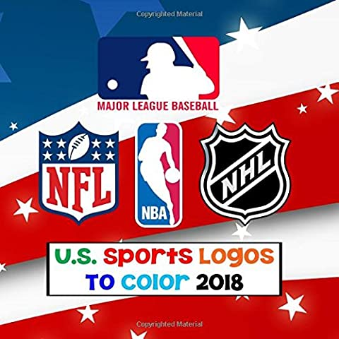 U.S. Sports Logos To Color 2018: All the BIG 4 Sports Team Logos to color - MLB, NBA, NFL & NHL - Unique coloring book for children that would make an excellent birthday present / gift.