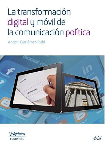 La transformación digital y móvil de la comunicación política (Colección Fundación Telefónica) por Fundación Telefónica