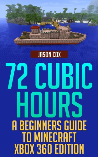 72 Cubic Hours: A Beginner's Guide to Minecraft - Xbox 360 Edition (Minecraft Uncovered Book 1)