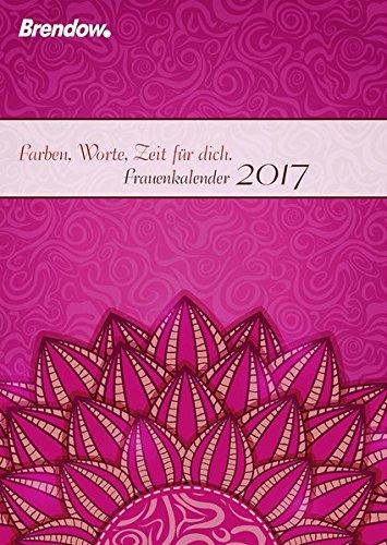 Preisvergleich Produktbild Farben, Worte, Zeit für dich. Frauenkalender 2017