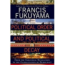 [(Political Order and Political Decay: From the Industrial Revolution to the Globalization of Democracy)] [Author: Professor of International Political Economy Francis Fukuyama] published on (September, 2014)