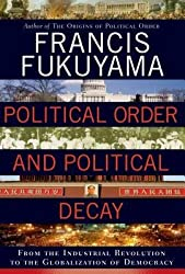 By Francis Fukuyama ( Author ) [ Political Order and Political Decay: From the Industrial Revolution to the Globalization of Democracy By Sep-2014 Hardcover