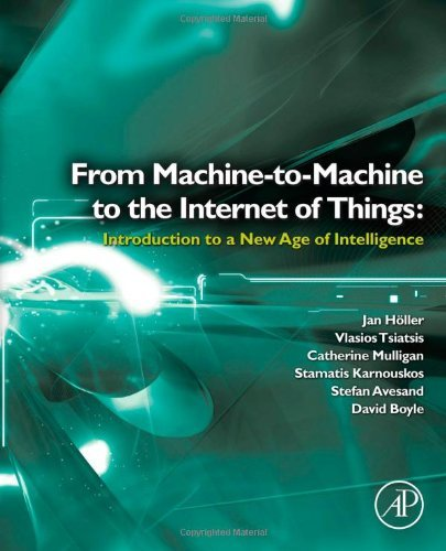 From Machine-to-Machine to the Internet of Things: Introduction to a New Age of Intelligence by Jan Holler (2014-04-30)