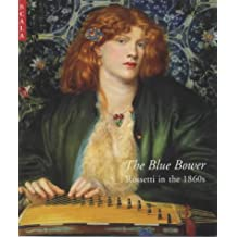 The Blue Bower: Rossetti in the 1860s