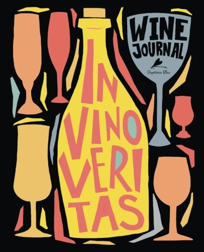 Wine Journal: In Vino Veritas Wine Tasting Notebook & Journal