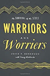 Warriors and Worriers: The Survival of the Sexes by Joyce F. Benenson (2014-02-05)