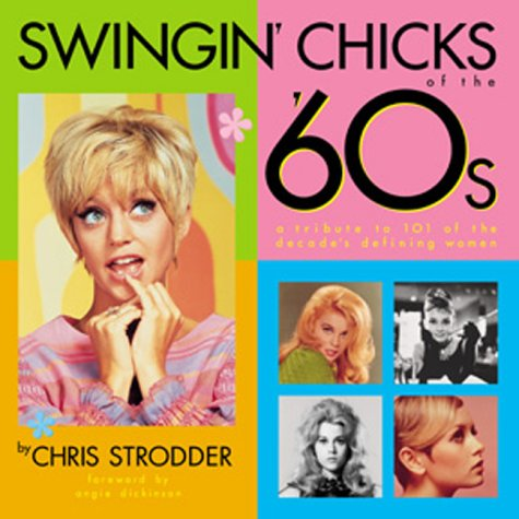 Swingin' Chicks of the 60's: A Tribute to 101 of the Decade's Defining Women