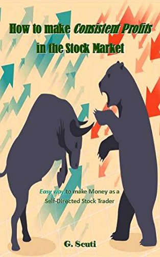 How to make Consistent Profits in the Stock Market: Easy way to make Money as a Self-Directed Stock Trader (English Edition)