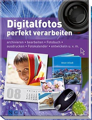 Digitalfotos perfekt verarbeiten: Archivieren, bearbeiten, Fotobuch, ausdrucken, Fotokalender, entwickeln u.v.m (Digitale Uv-kamera)