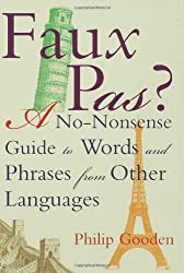 Faux Pas: A No-nonsense Guide to Words And Phrases from Other Languages