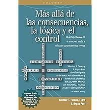 MÁS ALLÁ DE LAS CONSECUENCIAS, LA LÓGICA, Y EL CONTROL Un enfoque basado en el amor para ayudar a niños con comportamientos severos