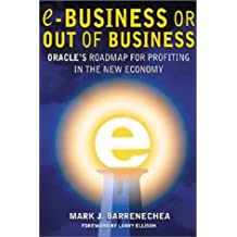 e-Business or Out of Business: Oracle's Roadmap for Profiting in the New Economy