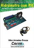 Desenvolvendo um Medidor de Vazão e  Hidrômetro com PIC Com base no Sensor de Fluxo YF-S201, C18 e PIC18F2520 (Portuguese Edition)